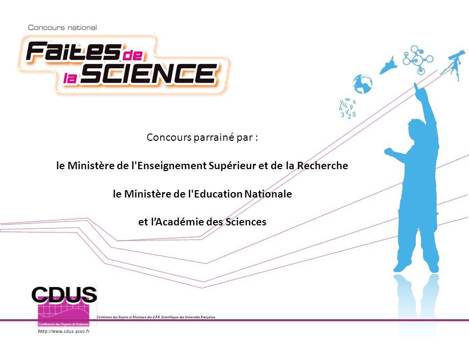 Concours parrainé par : le Ministère de l'Enseignement Supérieur et de la Recherche le Ministère de l'Education Nationale et lAcadémie des Sciences