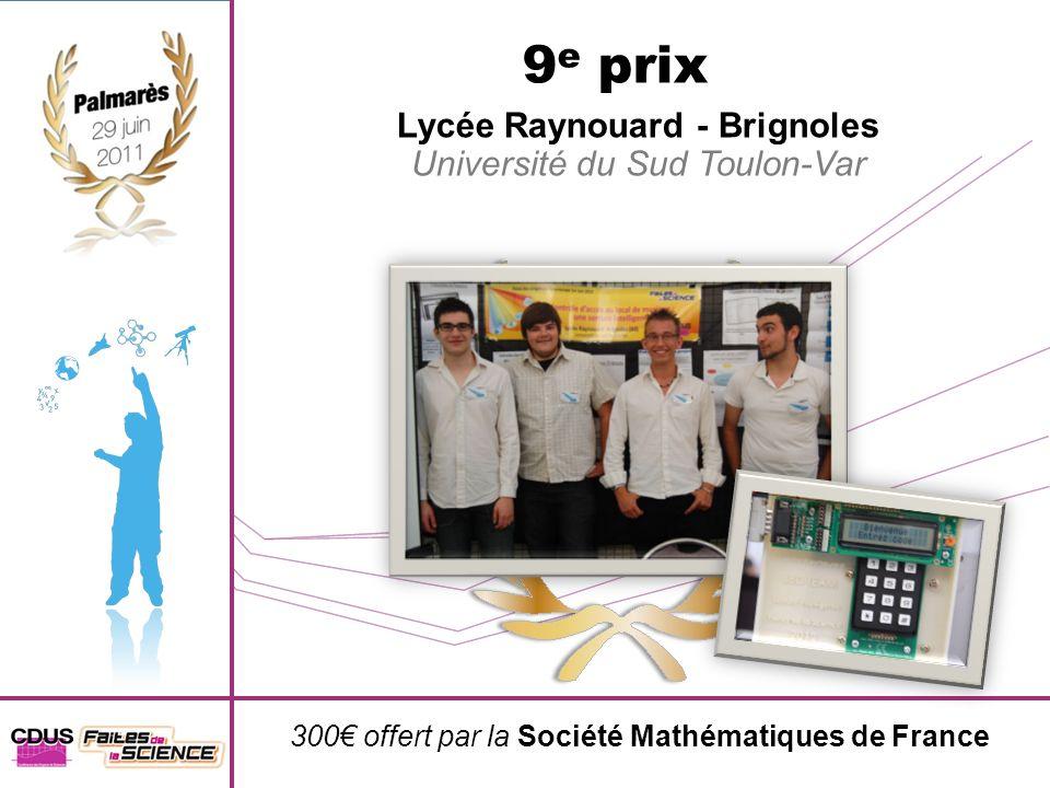 300 offert par la Société Mathématiques de France 9 e prix Lycée Raynouard - Brignoles Université du Sud Toulon-Var