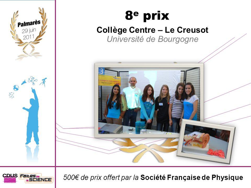 500 de prix offert par la Société Française de Physique 8 e prix Collège Centre – Le Creusot Université de Bourgogne