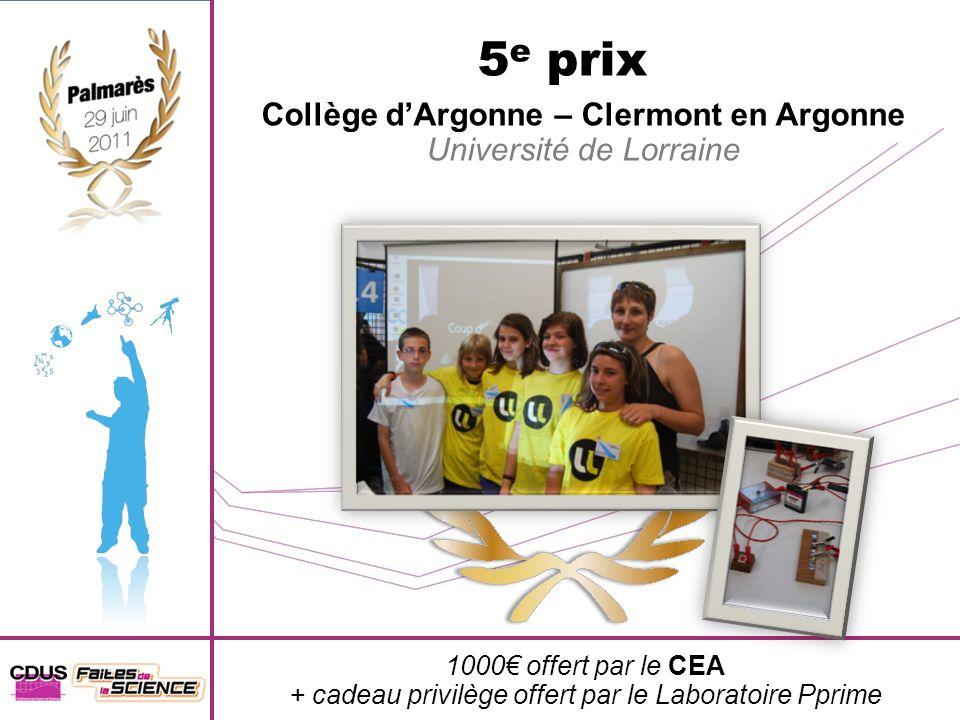 5 e prix Collège dArgonne – Clermont en Argonne Université de Lorraine 1000 offert par le CEA + cadeau privilège offert par le Laboratoire Pprime