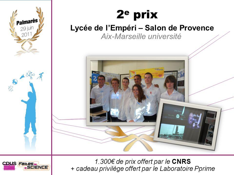 2 e prix Lycée de lEmpéri – Salon de Provence Aix-Marseille université 1.300 de prix offert par le CNRS + cadeau privilège offert par le Laboratoire P
