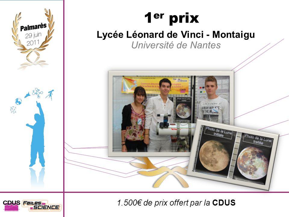 1 er prix Lycée Léonard de Vinci - Montaigu Université de Nantes 1.500 de prix offert par la CDUS