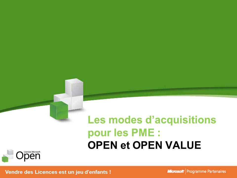 Vendre des Licences est un jeu d'enfants ! Les modes dacquisitions pour les PME : OPEN et OPEN VALUE