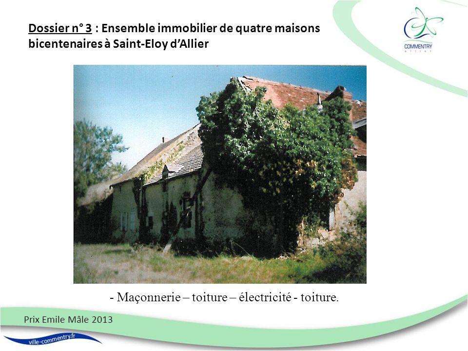 Dossier n° 3 : Ensemble immobilier de quatre maisons bicentenaires à Saint-Eloy dAllier Prix Emile Mâle 2013 - Maçonnerie – toiture – électricité - to