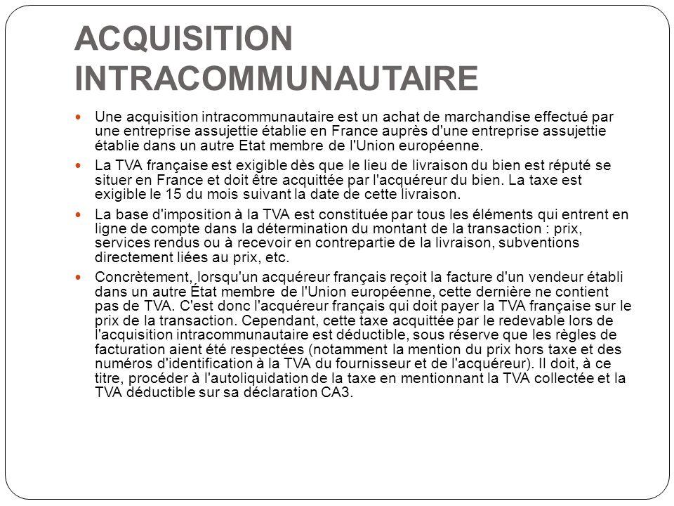 ACQUISITION INTRACOMMUNAUTAIRE Une acquisition intracommunautaire est un achat de marchandise effectué par une entreprise assujettie établie en France