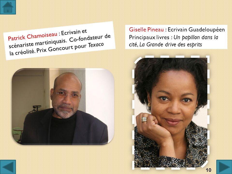 Patrick Chamoiseau : Ecrivain et scénariste martiniquais. Co-fondateur de la créolité. Prix Goncourt pour Texaco Giselle Pineau : Ecrivain Guadeloupée