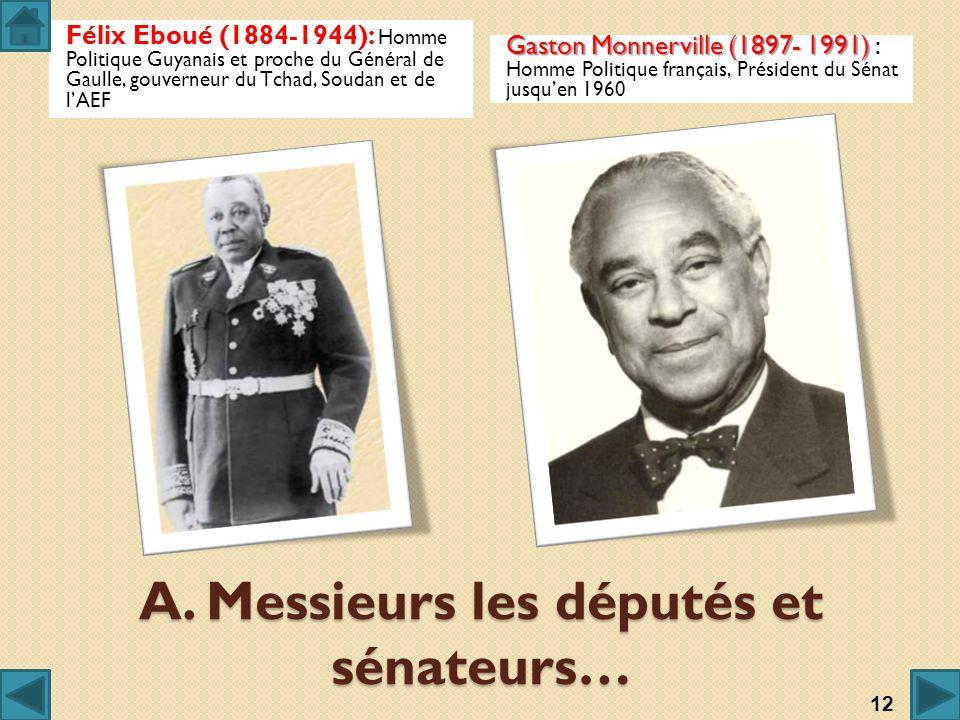 A. Messieurs les députés et sénateurs… Félix Eboué (1884-1944): Homme Politique Guyanais et proche du Général de Gaulle, gouverneur du Tchad, Soudan e