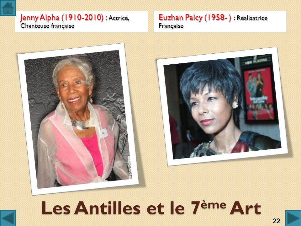 Les Antilles et le 7 ème Art Jenny Alpha (1910-2010) : Actrice, Chanteuse française Euzhan Palcy (1958- ) : Réalisatrice Française 22