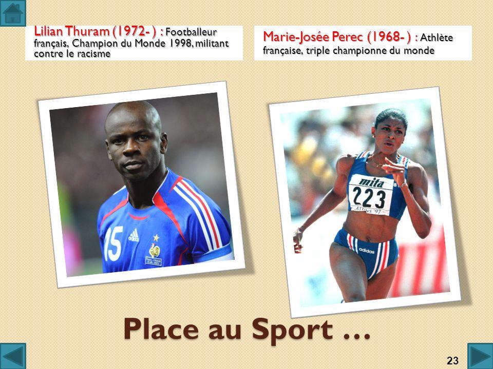 Place au Sport … Lilian Thuram (1972- ) : Footballeur français, Champion du Monde 1998, militant contre le racisme Marie-Josée Perec (1968- ) : Athlèt