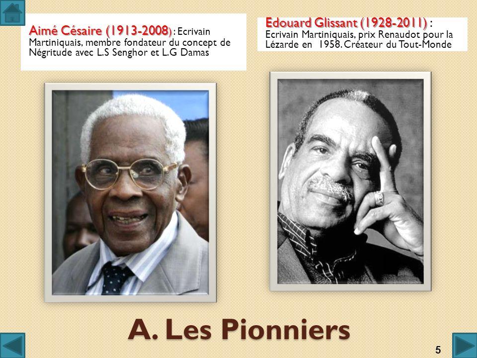 A. Les Pionniers Aimé Césaire (1913-2008 ) Aimé Césaire (1913-2008 ) : Ecrivain Martiniquais, membre fondateur du concept de Négritude avec L.S Sengho