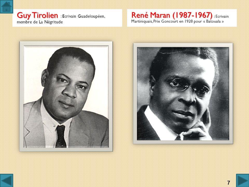 Guy Tirolien Guy Tirolien : Ecrivain Guadeloupéen, membre de La Négritude René Maran (1987-1967) René Maran (1987-1967) : Ecrivain Martiniquais, Prix
