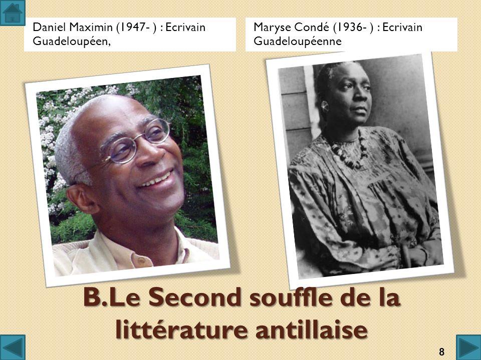 B.Le Second souffle de la littérature antillaise Daniel Maximin (1947- ) : Ecrivain Guadeloupéen, Maryse Condé (1936- ) : Ecrivain Guadeloupéenne 8