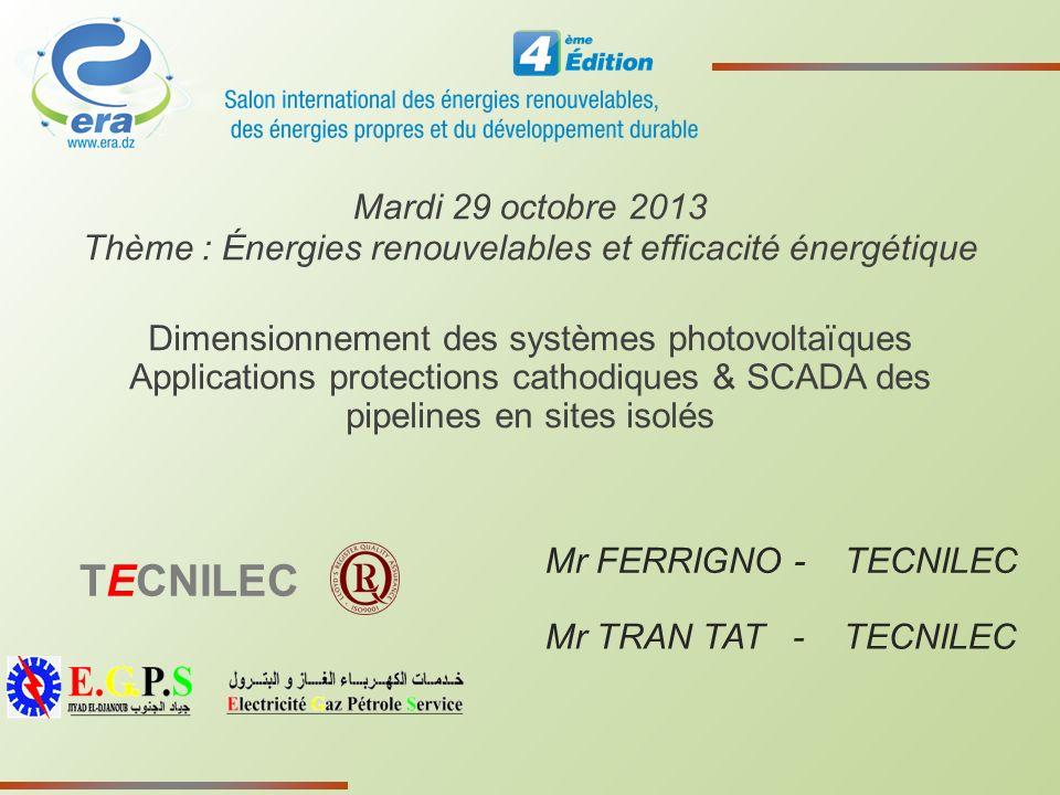 Dimensionnement des systèmes photovoltaïques Applications protections cathodiques & SCADA des pipelines en sites isolés TECNILEC Mardi 29 octobre 2013