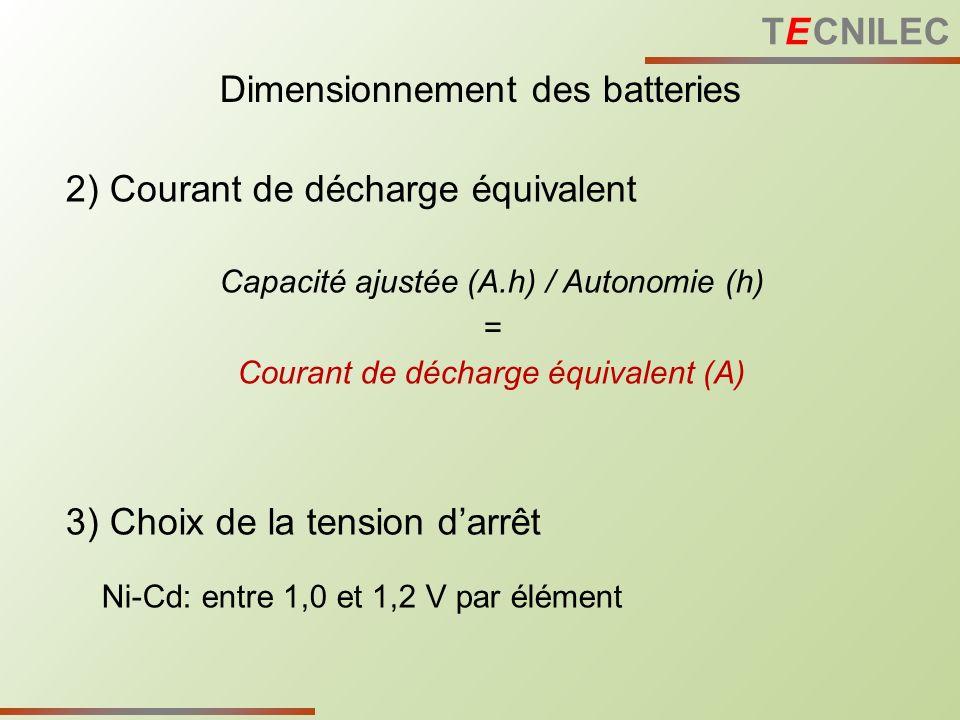 2) Courant de décharge équivalent Capacité ajustée (A.h) / Autonomie (h) = Courant de décharge équivalent (A) 3) Choix de la tension darrêt Ni-Cd: ent