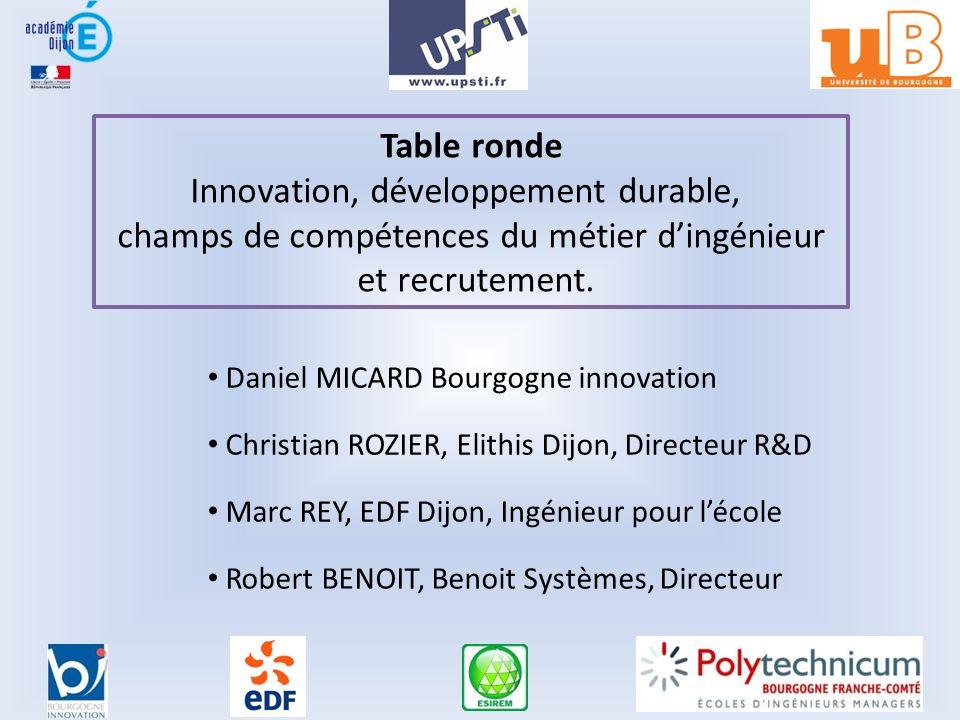 Table ronde Innovation, développement durable, champs de compétences du métier dingénieur et recrutement. Daniel MICARD Bourgogne innovation Christian