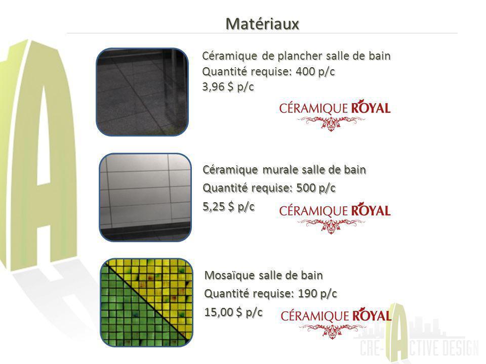 Matériaux Céramique de plancher salle de bain Quantité requise: 400 p/c 3,96 $ p/c Céramique murale salle de bain Quantité requise: 500 p/c 5,25 $ p/c