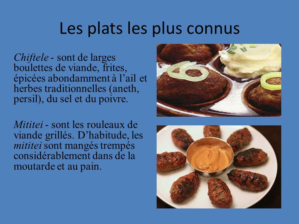 Les plats les plus connus Chiftele - sont de larges boulettes de viande, frites, épicées abondamment à lail et herbes traditionnelles (aneth, persil),