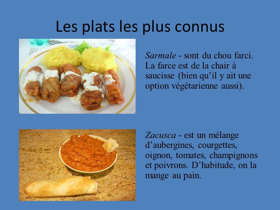 Les plats les plus connus Sarmale - sont du chou farci. La farce est de la chair à saucisse (bien quil y ait une option végétarienne aussi). Zacusca -