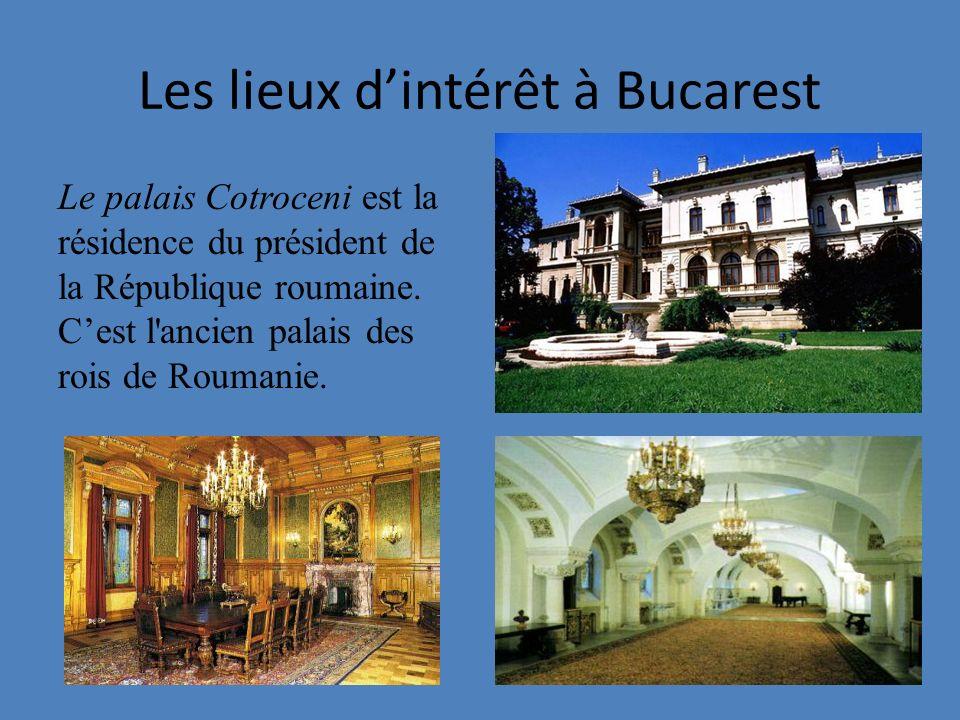 Les lieux dintérêt à Bucarest Le palais Cotroceni est la résidence du président de la République roumaine. Cest l'ancien palais des rois de Roumanie.