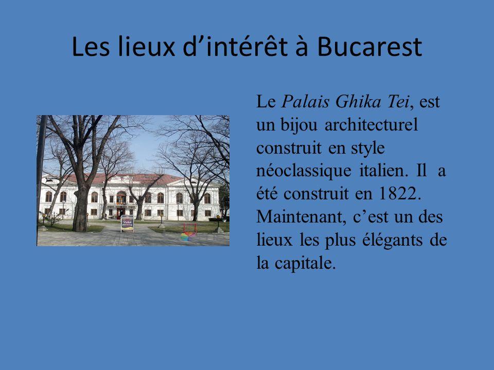 Les lieux dintérêt à Bucarest Le Palais Ghika Tei, est un bijou architecturel construit en style néoclassique italien. Il a été construit en 1822. Mai