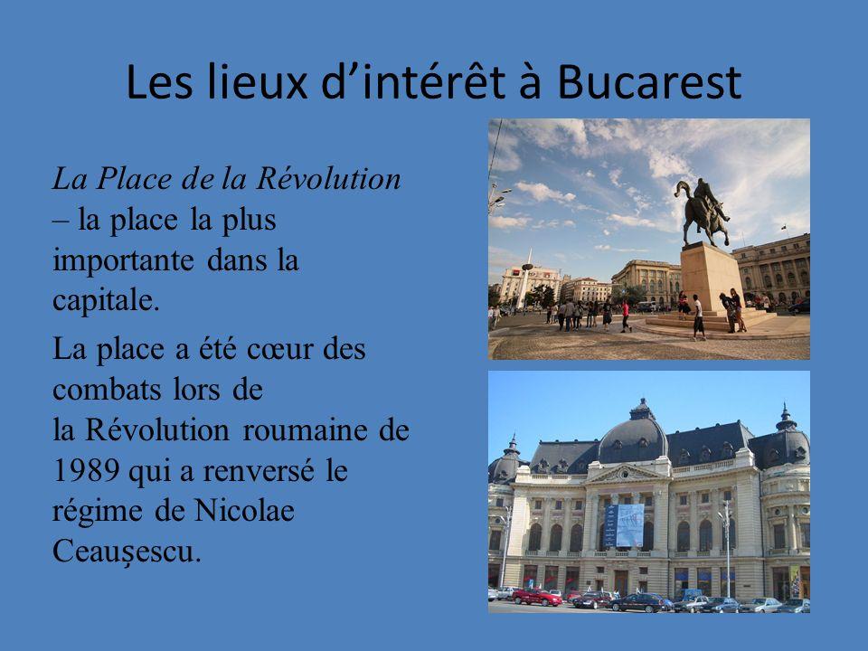 Les lieux dintérêt à Bucarest La Place de la Révolution – la place la plus importante dans la capitale. La place a été cœur des combats lors de la Rév