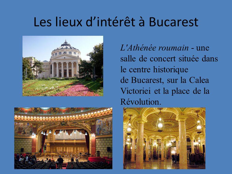 Les lieux dintérêt à Bucarest L Athénée roumain - une salle de concert située dans le centre historique de Bucarest, sur la Calea Victoriei et la place de la Révolution.