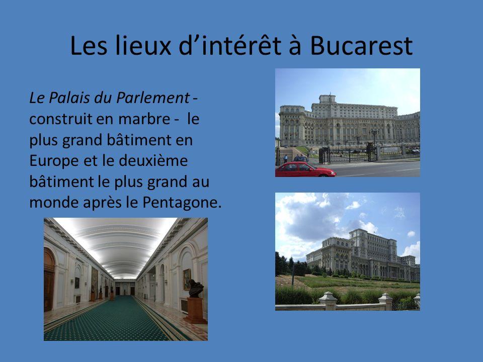 Les lieux dintérêt à Bucarest Le Palais du Parlement - construit en marbre - le plus grand bâtiment en Europe et le deuxième bâtiment le plus grand au monde après le Pentagone.