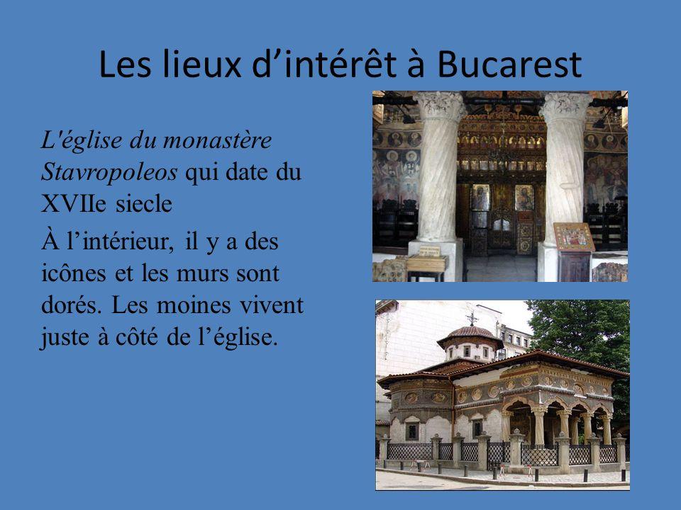 Les lieux dintérêt à Bucarest L'église du monastère Stavropoleos qui date du XVIIe siecle À lintérieur, il y a des icônes et les murs sont dorés. Les