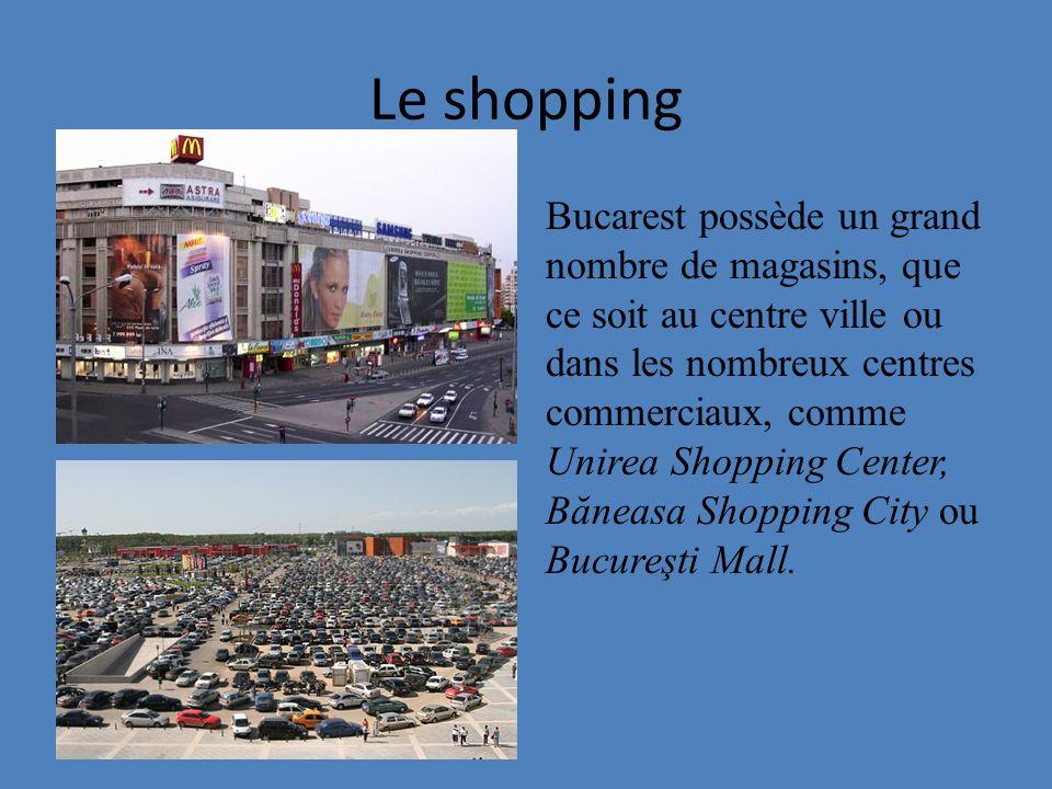 Le shopping Bucarest possède un grand nombre de magasins, que ce soit au centre ville ou dans les nombreux centres commerciaux, comme Unirea Shopping Center, Băneasa Shopping City ou Bucureşti Mall.