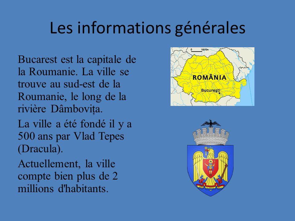 Les informations générales Bucarest est la capitale de la Roumanie. La ville se trouve au sud-est de la Roumanie, le long de la rivière Dâmboviţa. La