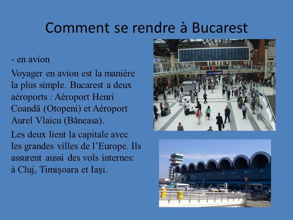 Comment se rendre à Bucarest - en avion Voyager en avion est la manière la plus simple. Bucarest a deux aéroports : Aéroport Henri Coandă (Otopeni) et