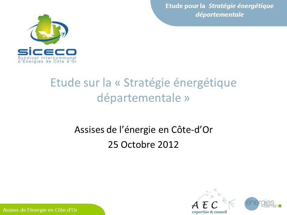 Etude pour la Stratégie énergétique départementale Assises de lénergie en Côte-dOr Etude sur la « Stratégie énergétique départementale » Assises de lénergie en Côte-dOr 25 Octobre 2012
