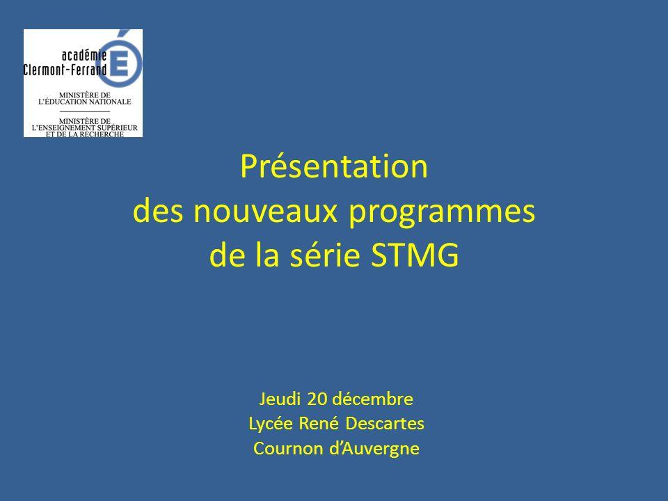 Présentation des nouveaux programmes de la série STMG Jeudi 20 décembre Lycée René Descartes Cournon dAuvergne
