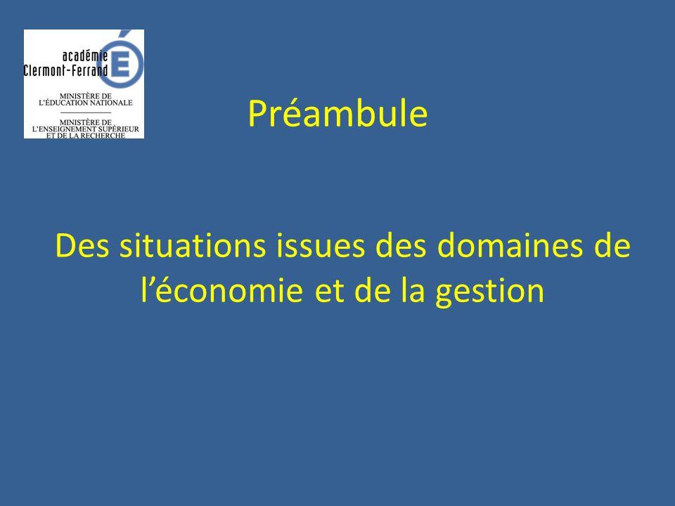 Préambule Des situations issues des domaines de léconomie et de la gestion