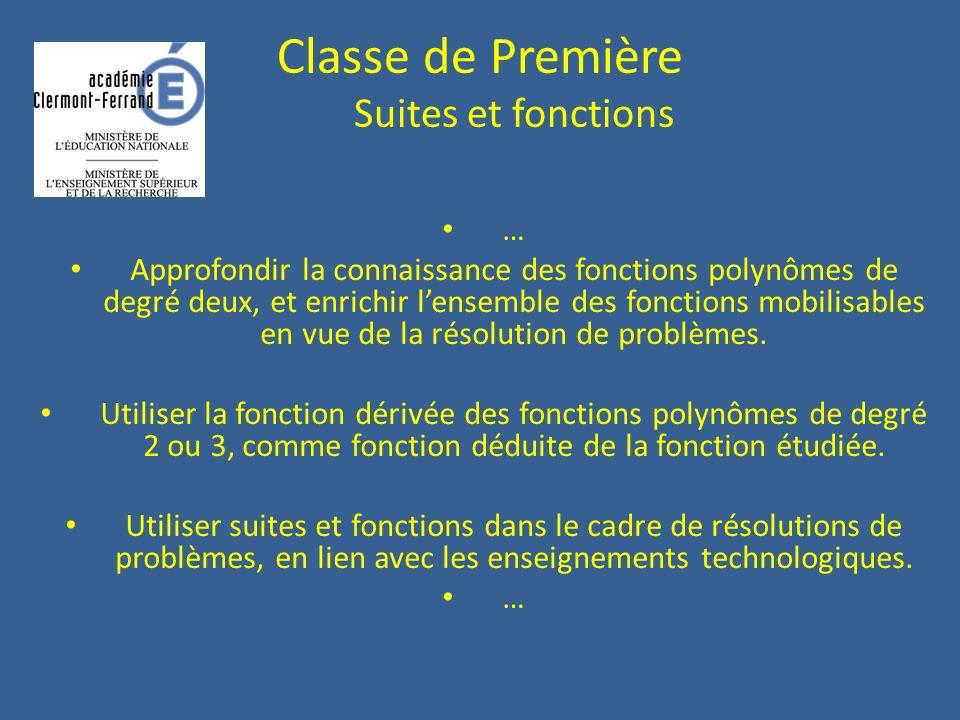 Classe de Première Suites et fonctions … Approfondir la connaissance des fonctions polynômes de degré deux, et enrichir lensemble des fonctions mobilisables en vue de la résolution de problèmes.