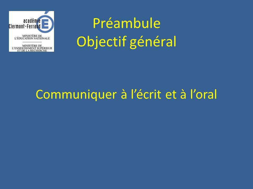 Préambule Objectif général Communiquer à lécrit et à loral