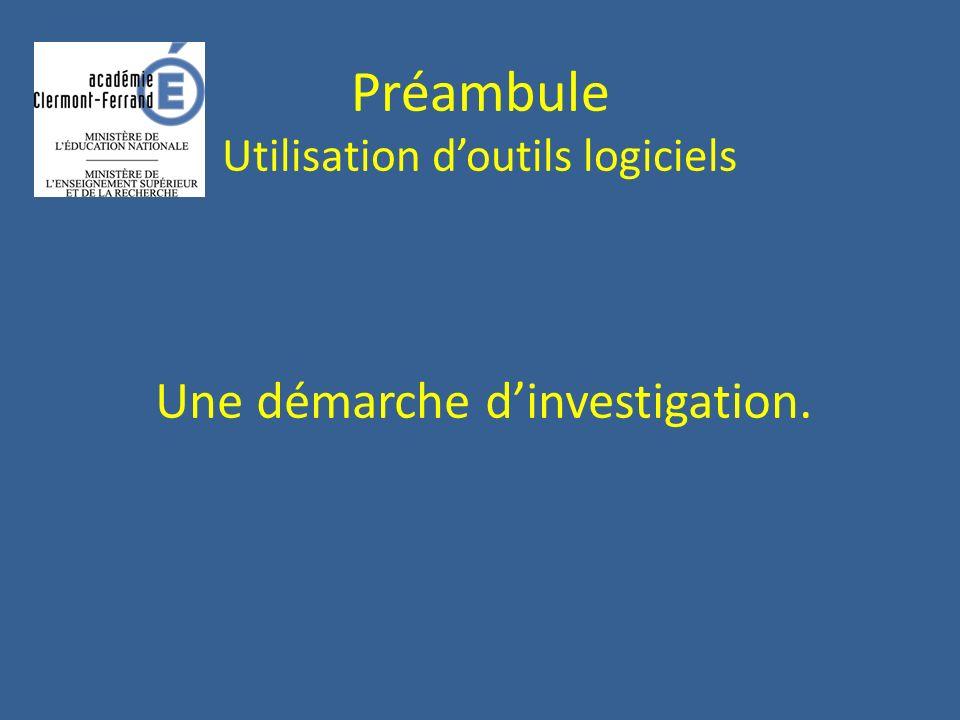 Préambule Utilisation doutils logiciels Une démarche dinvestigation.