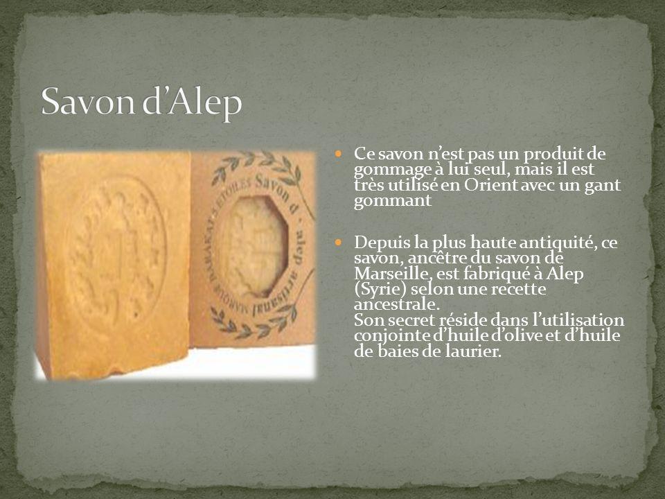 Ce savon nest pas un produit de gommage à lui seul, mais il est très utilisé en Orient avec un gant gommant Depuis la plus haute antiquité, ce savon,