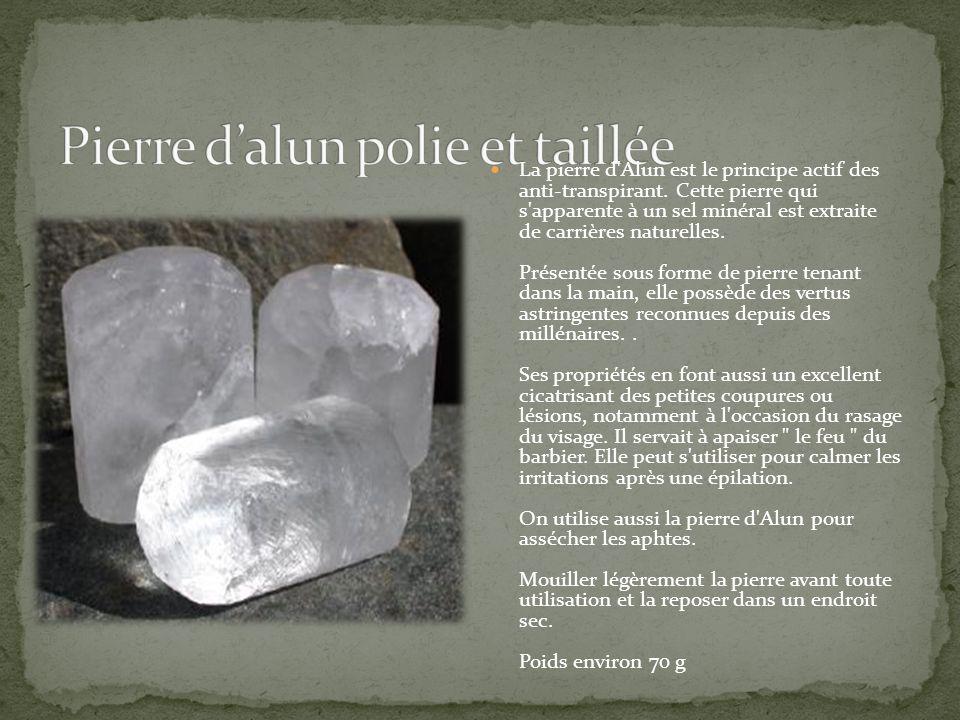 La pierre d'Alun est le principe actif des anti-transpirant. Cette pierre qui s'apparente à un sel minéral est extraite de carrières naturelles. Prése