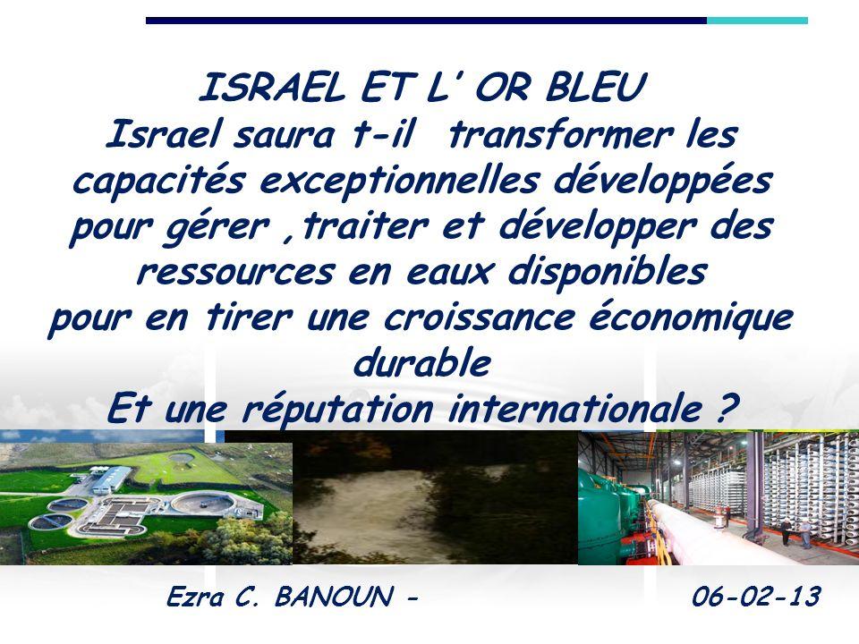 ISRAEL ET L OR BLEU Israel saura t-il transformer les capacités exceptionnelles développées pour gérer,traiter et développer des ressources en eaux di