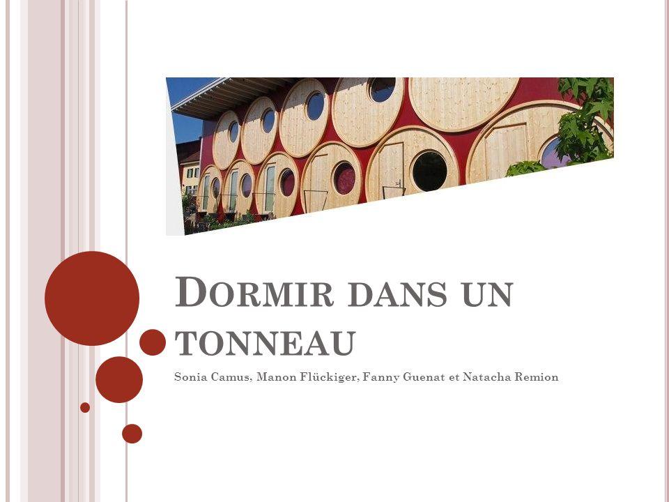 D ORMIR DANS UN TONNEAU Sonia Camus, Manon Flückiger, Fanny Guenat et Natacha Remion