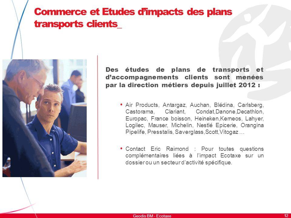 12 Geodis BM - Ecotaxe Commerce et Etudes dimpacts des plans transports clients_ Des études de plans de transports et daccompagnements clients sont me