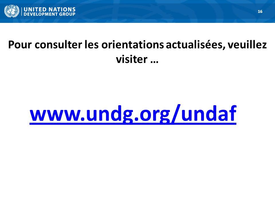 Pour consulter les orientations actualisées, veuillez visiter … 16 www.undg.org/undaf