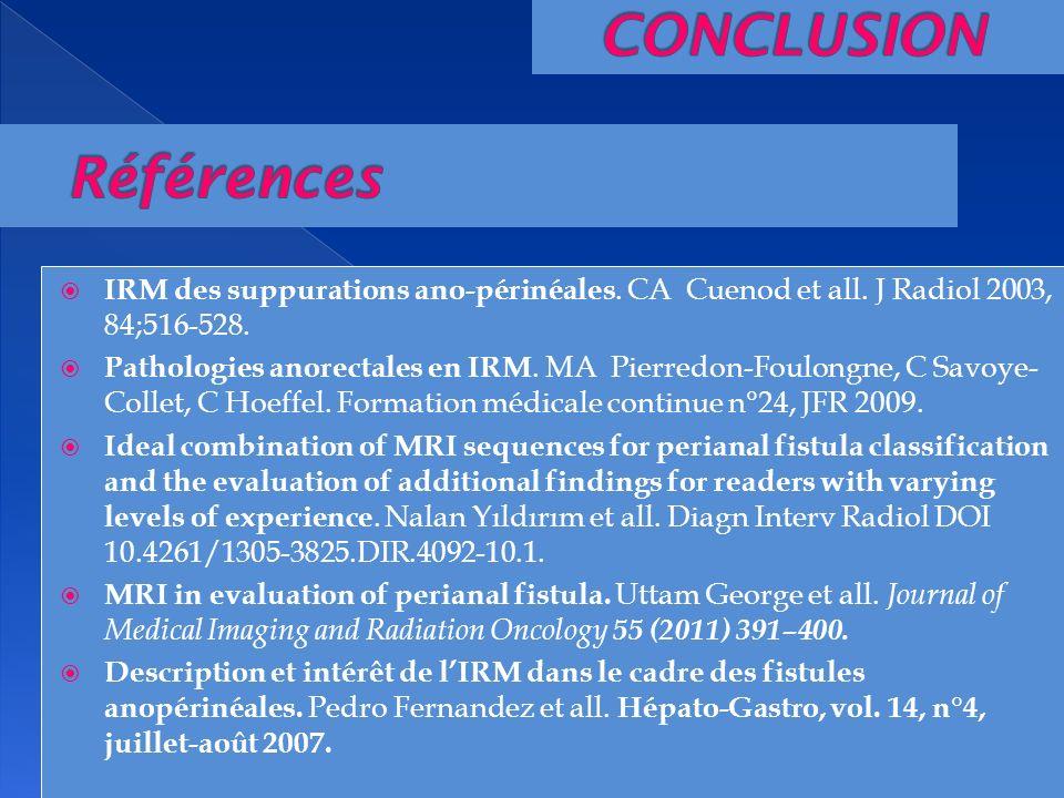 IRM des suppurations ano-périnéales. CA Cuenod et all. J Radiol 2003, 84;516-528. Pathologies anorectales en IRM. MA Pierredon-Foulongne, C Savoye- Co
