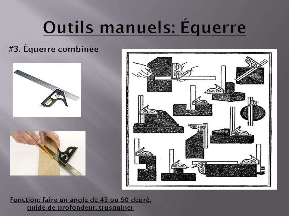 Outils manuels: Équerre #3. Équerre combinée Fonction: faire un angle de 45 ou 90 degré, guide de profondeur, trusquiner
