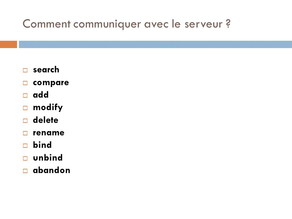 Comment communiquer avec le serveur ? search compare add modify delete rename bind unbind abandon