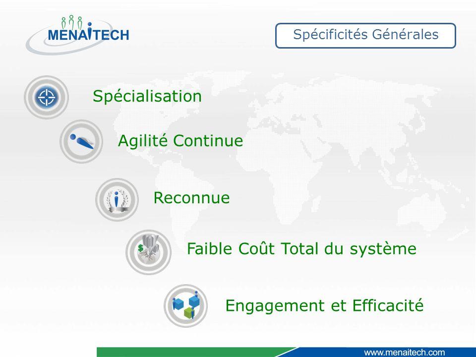 Spécificités Générales Spécialisation Engagement et Efficacité Reconnue Faible Coût Total du système Agilité Continue