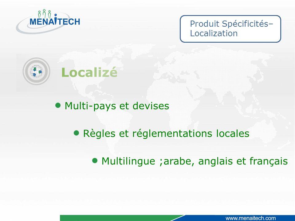 Produit Spécificités– Localization Multilingue ;arabe, anglais et français Règles et réglementations locales Multi-pays et devises