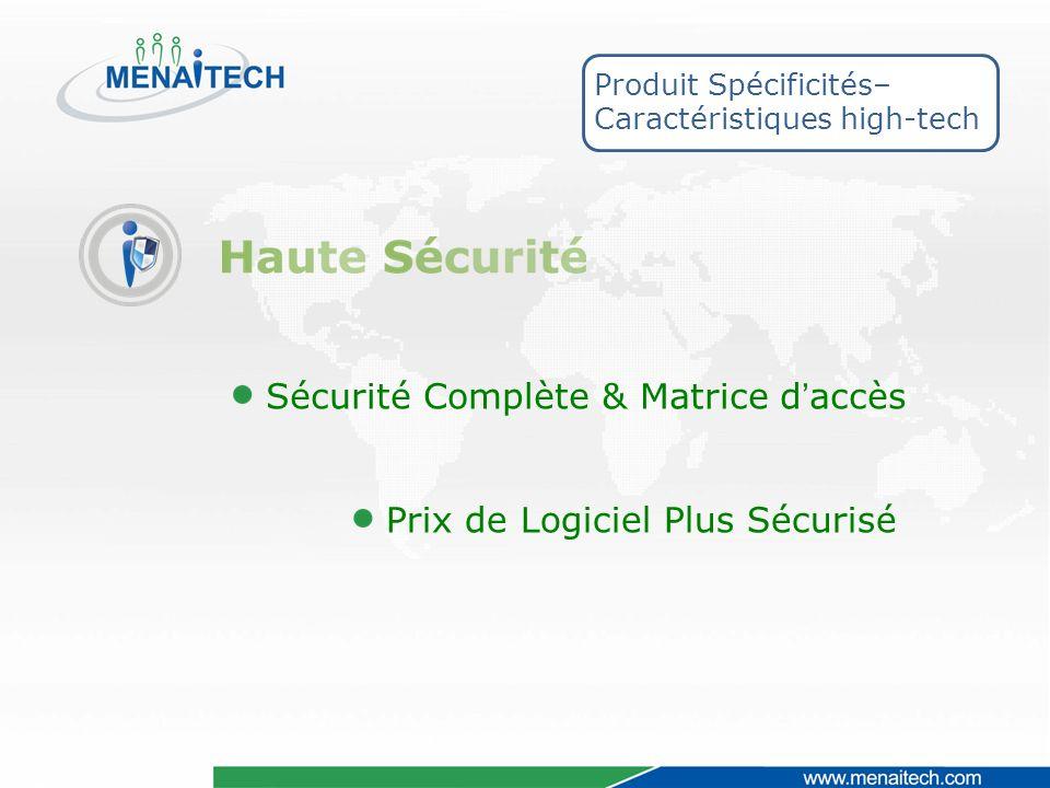 Produit Spécificités– Caractéristiques high-tech Sécurité Complète & Matrice daccès Prix de Logiciel Plus Sécurisé