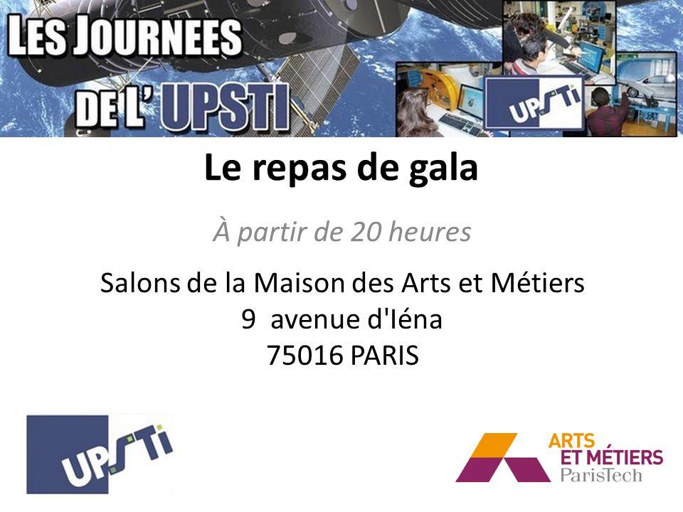 Le repas de gala À partir de 20 heures Salons de la Maison des Arts et Métiers 9 avenue d Iéna 75016 PARIS